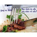 """""""Vào bếp"""" cùng định dạng RAW và JPEG"""